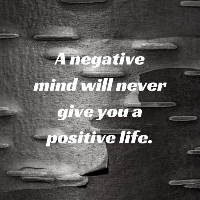 A negative mind will never give you a