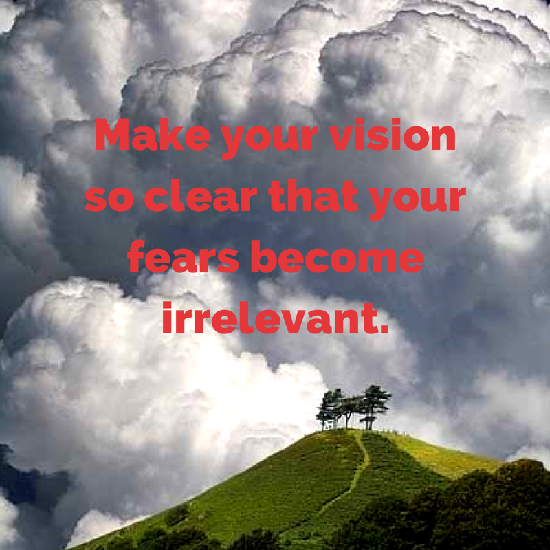 Make your vision so clear that your