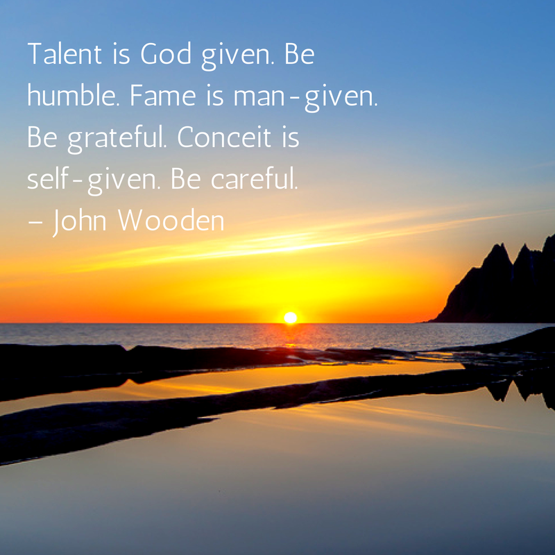Talent is God given. Be humble. Fame is