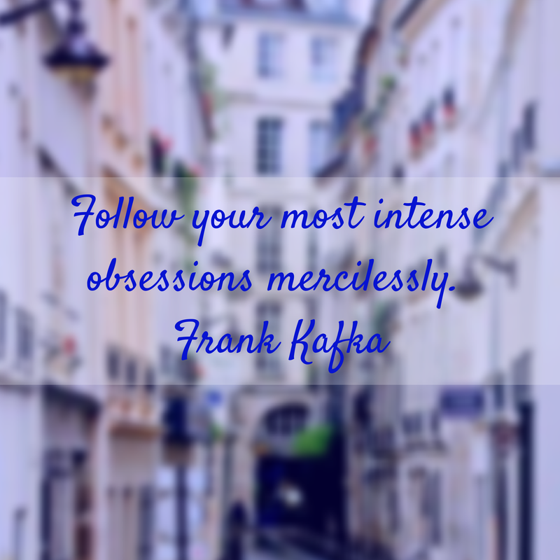 Follow your most intense passions