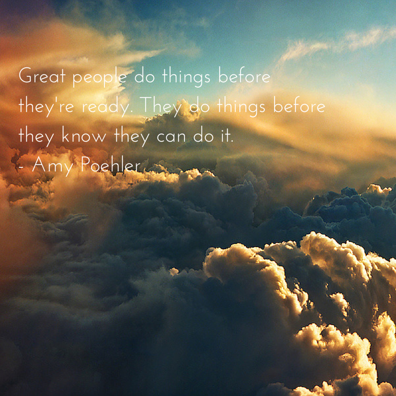 Great people do things before they're