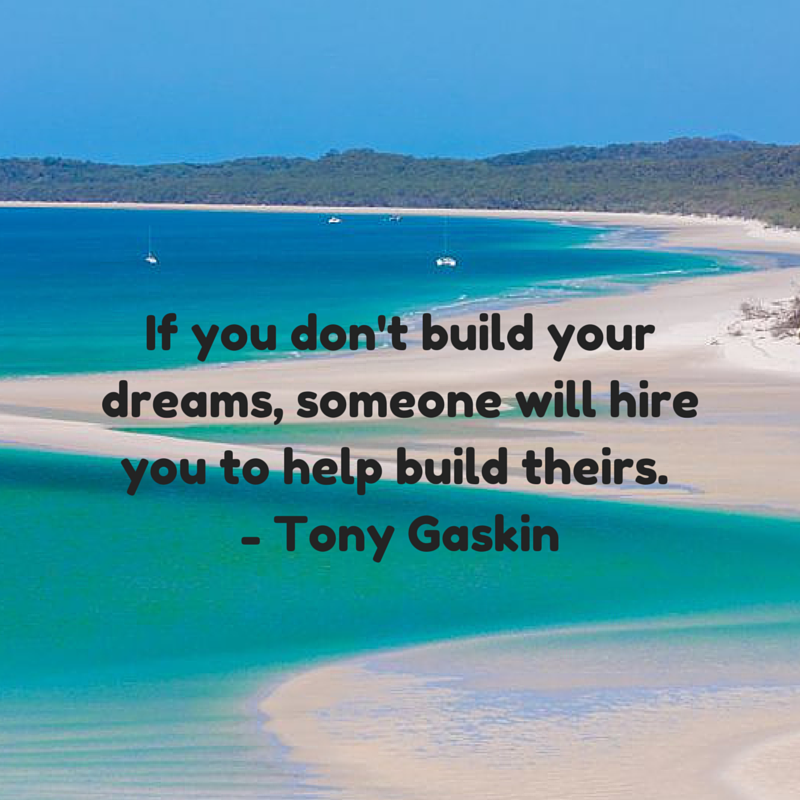 If you don't build your dreams, someone