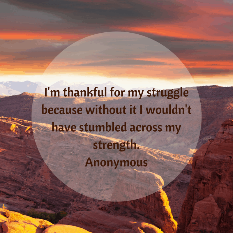 I'm thankful for my struggle because