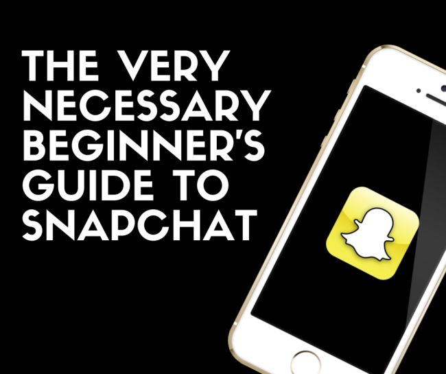 THE VERY NECESSARY BEGINNER'S GUIDE TO SNAPCHAT