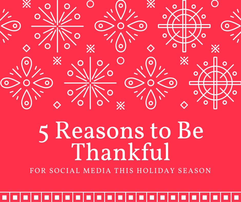 Five Reasons to Be Thankful for Social Media This Holiday Season