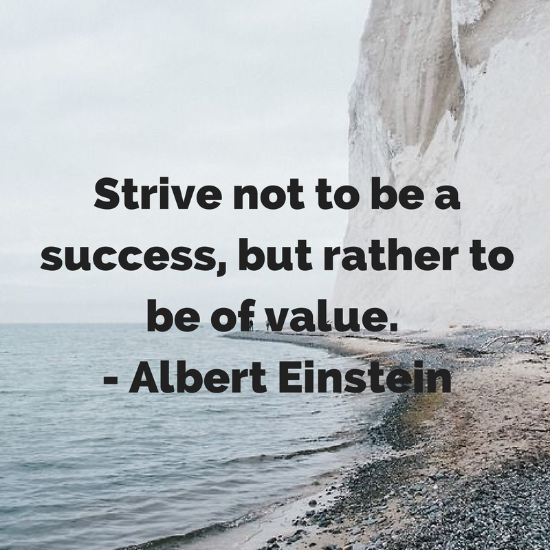 Strive not to be a success, but rather