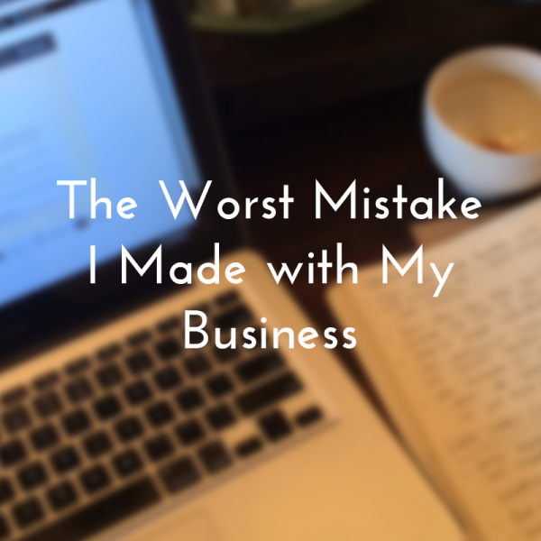 the_worst_mistake_i_made_with_my_business