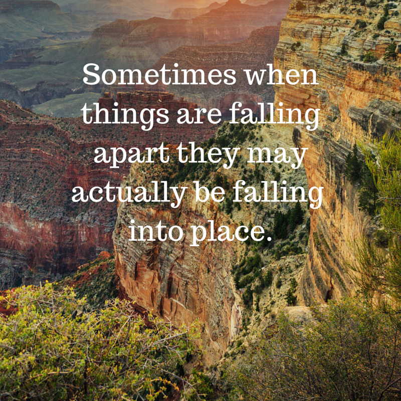 Sometimes when things are falling apart