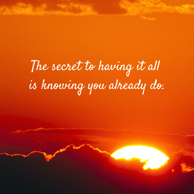 The secret to having it all isknowing