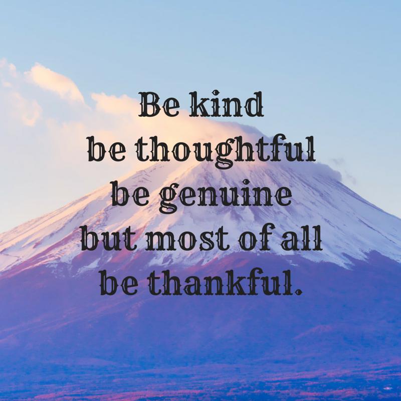 Be kindbe thoughtfulbe genuinebut most