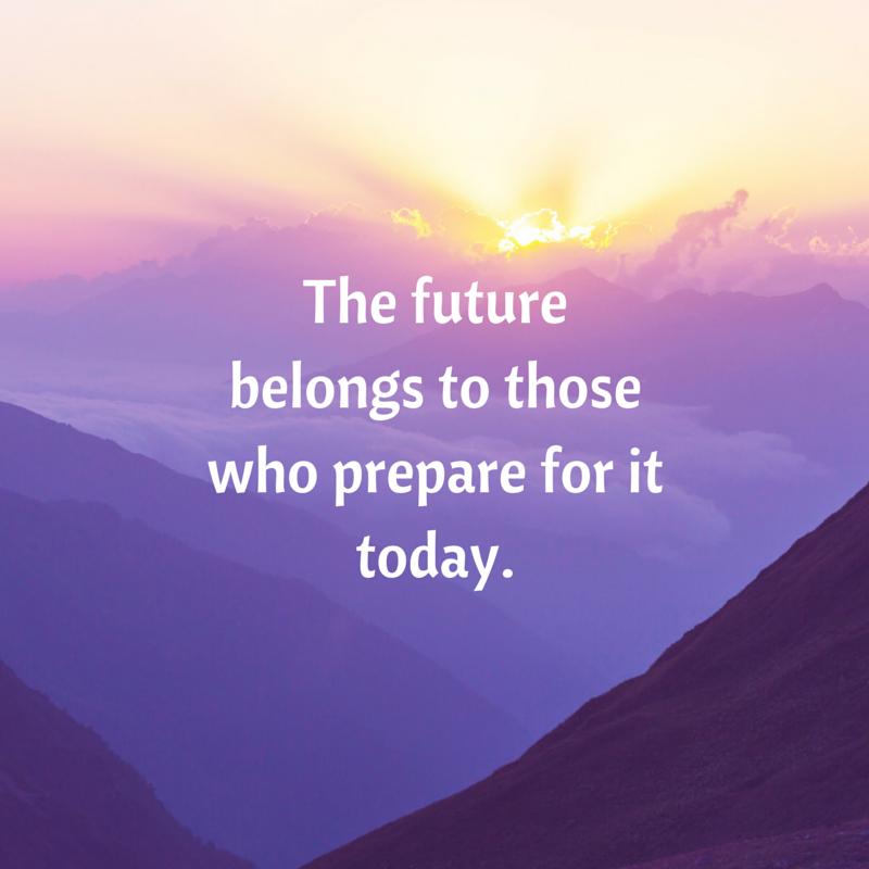 The futurebelongs to thosewho prepare