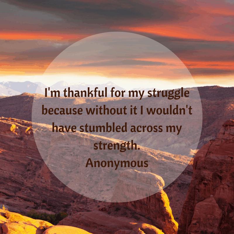 I'm thankful for my struggle because