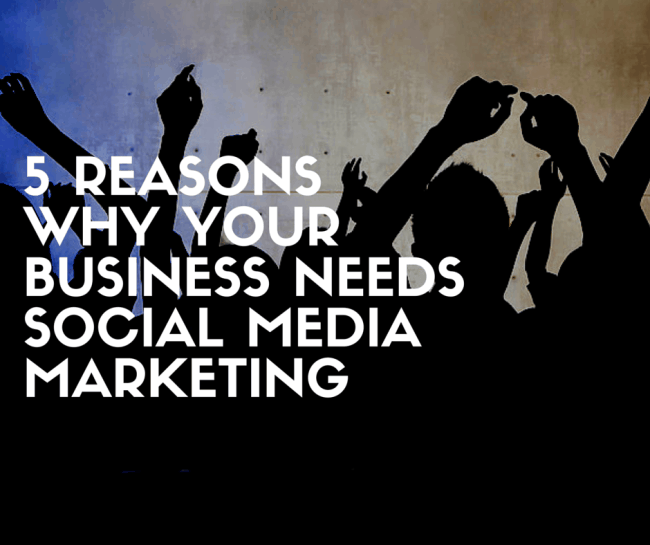 5 Reasons Why Your Business Needs Social