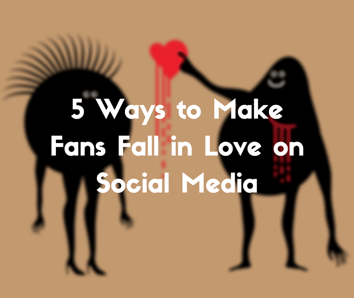 5 Ways to Make Fans Fall in Love on Social Media
