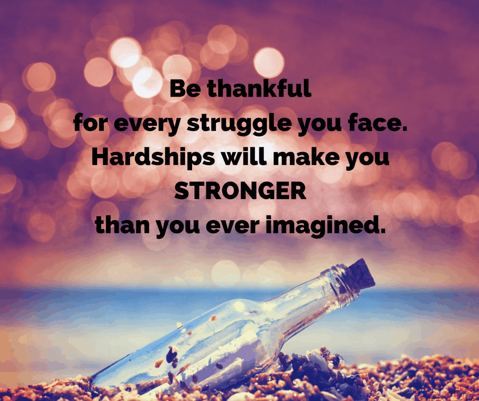 Be SO thankful for every struggle you