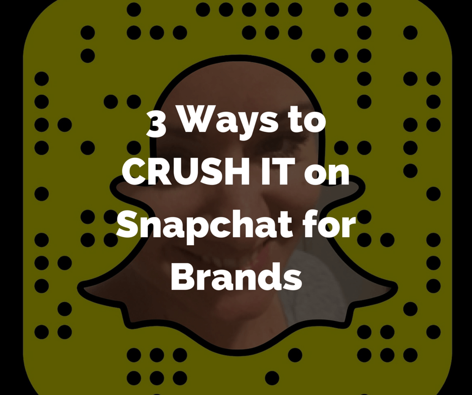 3 Ways to CRUSH It on Snapchat for Brands