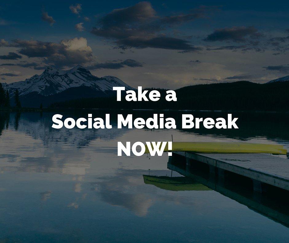 Take a Social Media Break NOW!